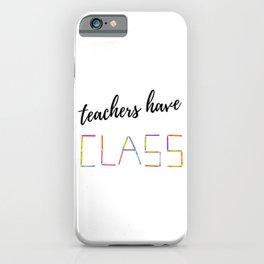 Teachers Have Class Gift Ideas Teacher Appreciation Day iPhone Case