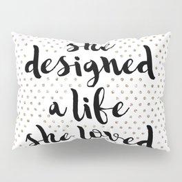 She Designed a Life She Loved Pillow Sham
