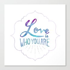 Love is Who You Are Canvas Print