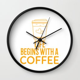 Life begins with coffee Wall Clock