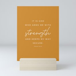 Psalm 18:32 | It is God who arms me with strength and keeps my way secure | Mustard Yellow | Christian Wall Art Mini Art Print