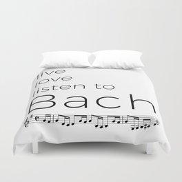 Live, love, listen to Bach Duvet Cover
