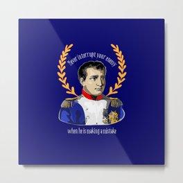 Napoleon: Never Interrupt Your Enemy Metal Print