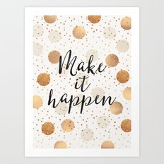 Make It Happen - Gold Dots Art Print