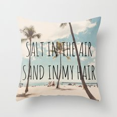 Salt in the air Sand in my hair Throw Pillow