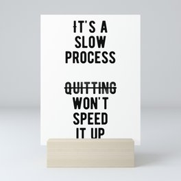 Inspiring - Quiting Won't Speed Up The Process Quote Mini Art Print