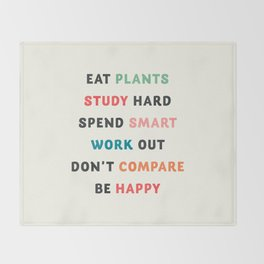 Good vibes quote, Eat plants, study hard, spend smart, work out, don't compare, be happy Throw Blanket