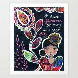 I Paint Flowers Art Print