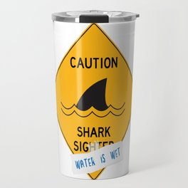 Caution: Shark Sighted (Water is Wet) Travel Mug