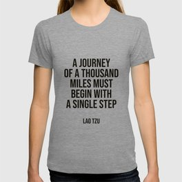 """""""A journey of a thousand miles must begin with a single step."""" – Lao Tzu T-shirt"""