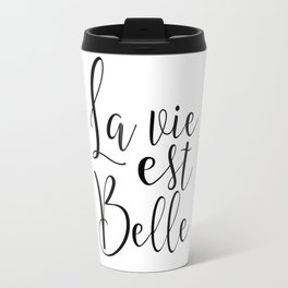 la vie est belle, life is beautiful,french quote,french saying,quote prints,life quote,family sign Travel Mug
