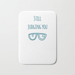 Still judging you with my Sunglasses Bath Mat