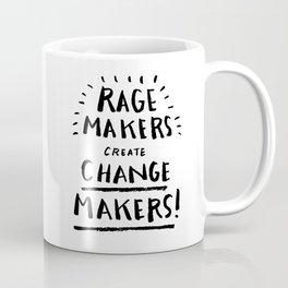 Rage Makers Create Change Makers Coffee Mug