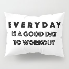 Everyday Is A Good Day to Workout Pillow Sham