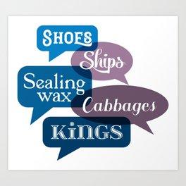 Shoes & Ships & Sealing Wax Art Print