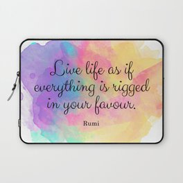 Live life as if everything is rigged in your favour. - Rumi Laptop Sleeve