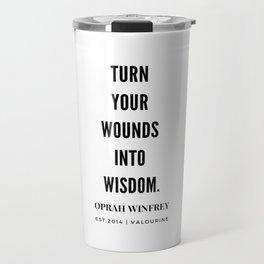 Turn Your Wounds Into Wisdom | Oprah Winfrey Travel Mug