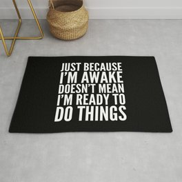 Just Because I'm Awake Doesn't Mean I'm Ready To Do Things (Black & White) Rug