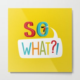 So What? Metal Print