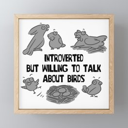 Introverted but willing to talk about birds Framed Mini Art Print
