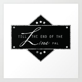 Till the end of the line Art Print