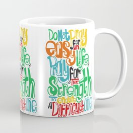 Do not pray for an easy life, pray for the strength to endure a difficult one! Coffee Mug