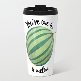 You're One In A Melon Travel Mug