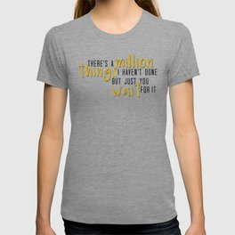 there's a million things i haven't done T-shirt
