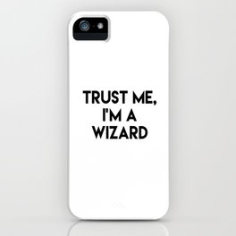 Trust me I'm a wizard iPhone Case