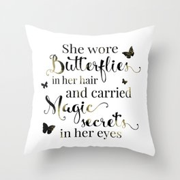 She wore butterflies in her hair and carried magic secrets in her eyes Arundhati Roy Quote Throw Pillow