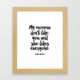 wall art Quote,My Mama Don't Like You And She Likes Everyone,Bieber Song Lyrics,Quote Prints, Framed Art Print