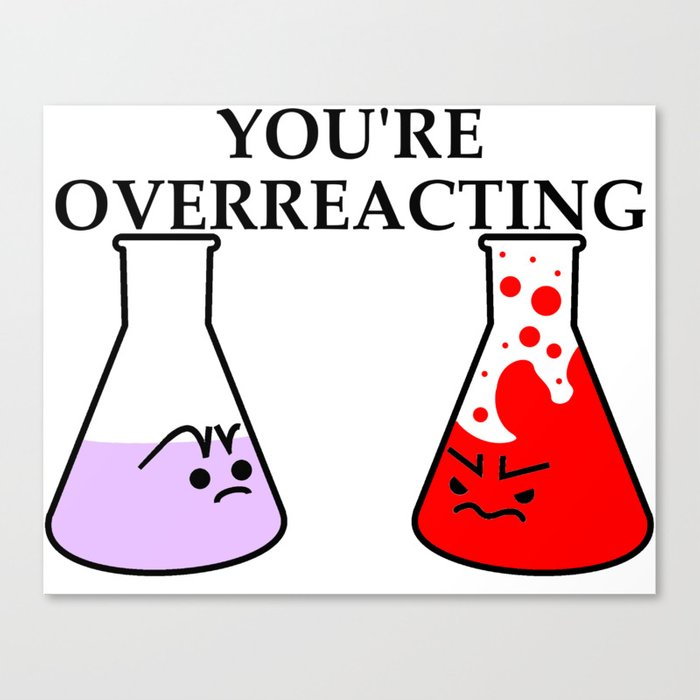 2c8f58d43 You're overreacting gift chemistry schw Canvas Print by tstardesign ...