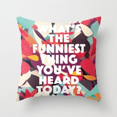 What's the funniest thing you've heard today? Throw Pillow