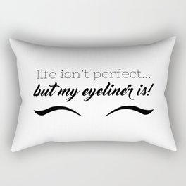 Life Isn't Perfect... But My Eyeliner Is! Rectangular Pillow