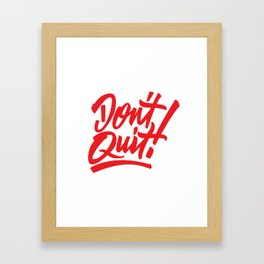 Don't Quit! Framed Art Print