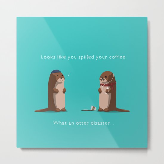 What an otter disaster Metal Print