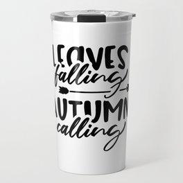 Leaves Falling Autumn Calling Typography Travel Mug