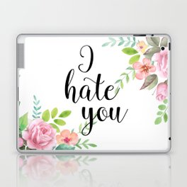 I hate you Laptop & iPad Skin