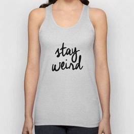 Stay Weird Black and White Humorous Inspo Typography Poster for the Young Wild and Free Unisex Tank Top