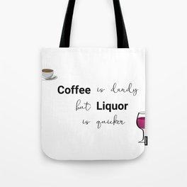 Coffee Is Dandy, but Liquor is quicker mug Tote Bag