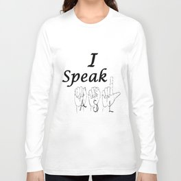 I Speak ASL Long Sleeve T-shirt