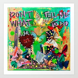 Dont Tell Me What To Do Art Print