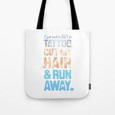 Get a tattoo, cut your hair, & run away Tote Bag