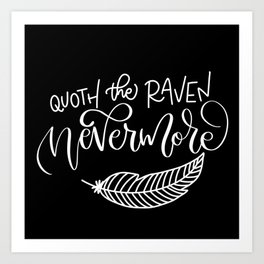 Quoth the Raven... Nevermore! Art Print