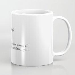 Don't do Anything Stupid v3 Coffee Mug