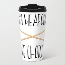 My Weapons Of Choice  |  Knitting Needles Travel Mug