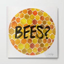 BEES? Metal Print