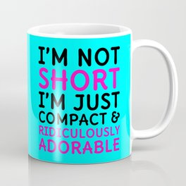 I'm Not Short I'm Just Compact & Ridiculously Adorable (Cyan) Coffee Mug