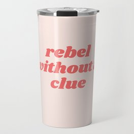 rebel without a clue Travel Mug