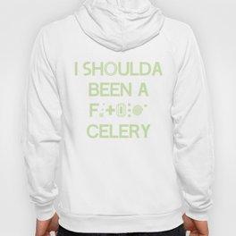 I shoulda been a * celery Hoody